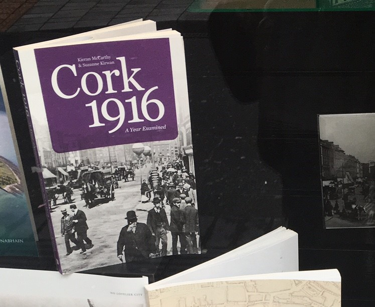 Cork 1916, A Year Examined by Kieran McCarthy & Suzanne Kirwan, Autumn 2016