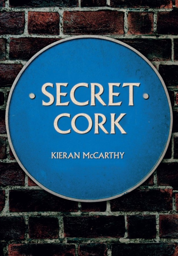 Secret Cork, Kieran's new book from Amberley Press, May 2017