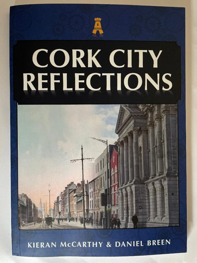 Front cover of Kieran McCarthy's and Dan Breen's Cork City Reflections, published by Amberley Publishing, Summer 2021